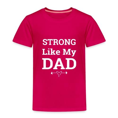 Strong like Dad white - Toddler Premium T-Shirt