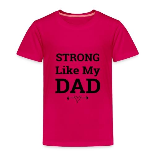 Strong like dad - Toddler Premium T-Shirt
