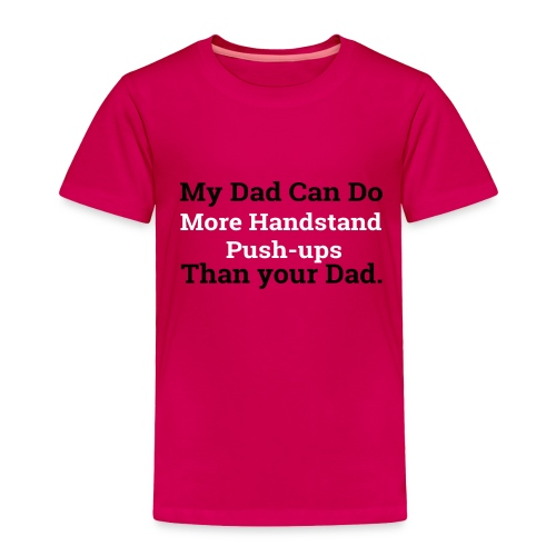 my dad can do more handstand push ups - Toddler Premium T-Shirt