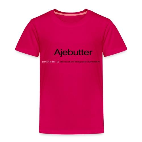 ajebutter - Toddler Premium T-Shirt