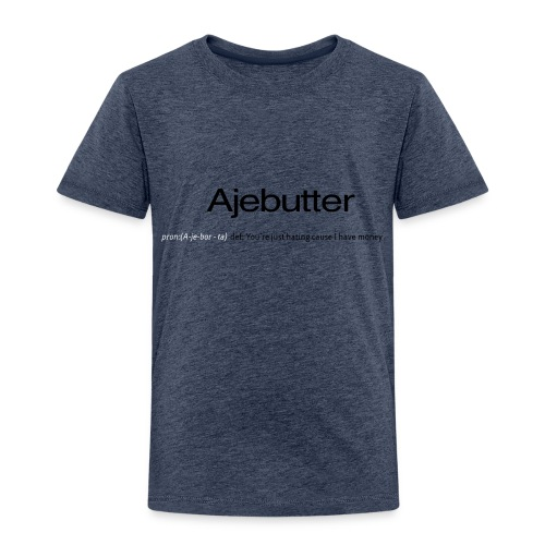 ajebutter - Toddler Premium T-Shirt