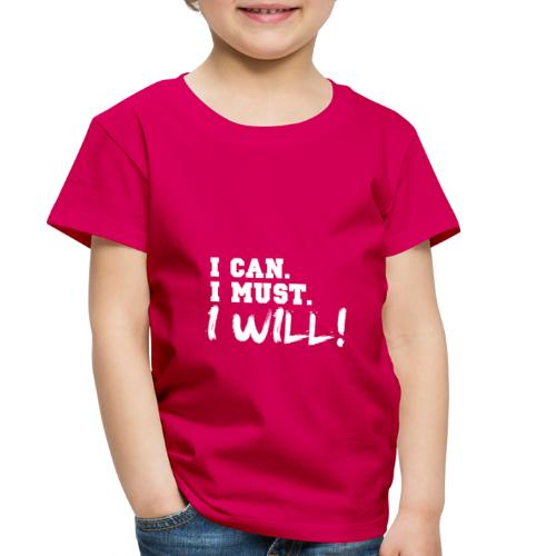 I Can. I Must. I Will! - Toddler Premium T-Shirt