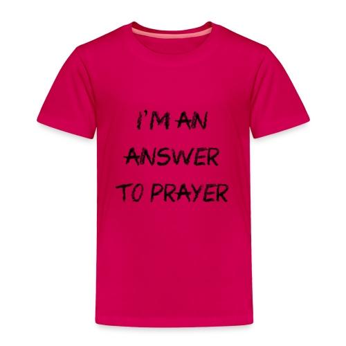 Answer to prayer - Toddler Premium T-Shirt