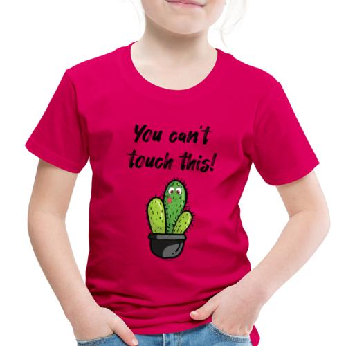 YOU CAN'T TOUCH THIS - Toddler Premium T-Shirt