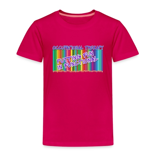 Occupational Therapy Putting the fun in functional - Toddler Premium T-Shirt