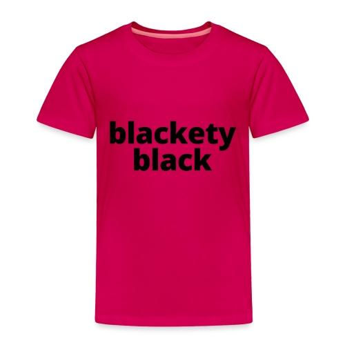 Toddler's blackety black tee - Toddler Premium T-Shirt