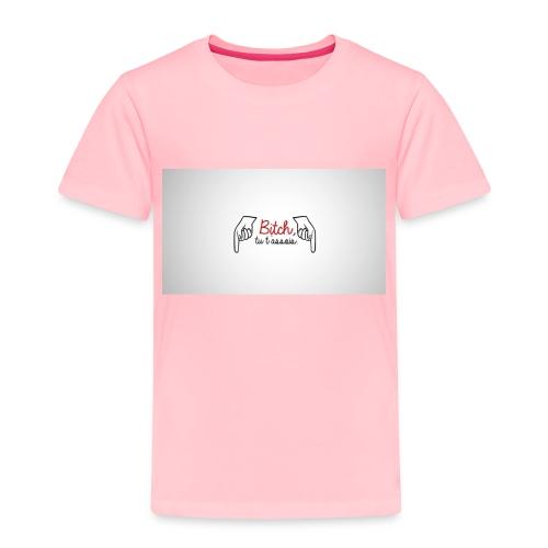 Bitch tu t'assois! - Toddler Premium T-Shirt