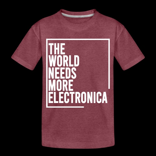 The World Needs More Electronica - Toddler Premium T-Shirt