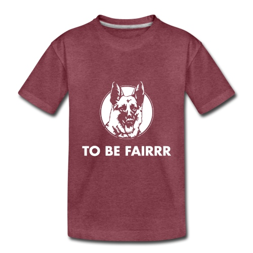 Letterkenny To Be Fair - Toddler Premium T-Shirt