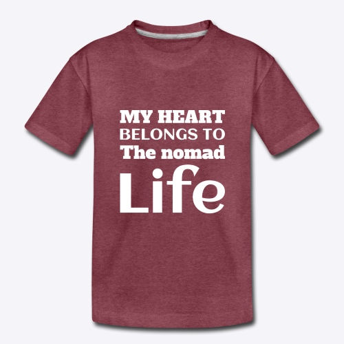 My Heart Belongs to the Nomad Life - Toddler Premium T-Shirt