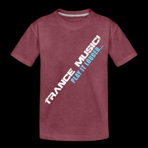Trance Music! - Toddler Premium T-Shirt
