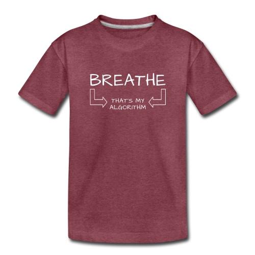breathe - that's my algorithm - Toddler Premium T-Shirt