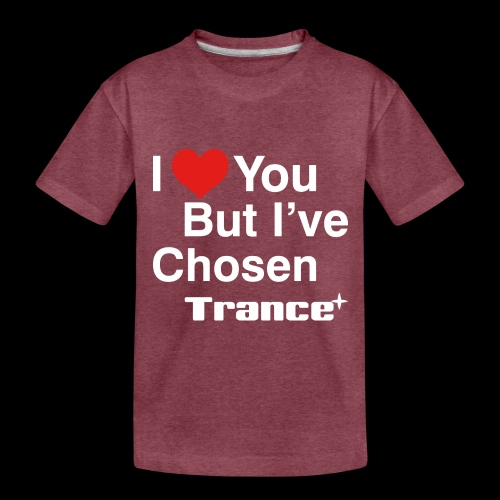 I Love You.. But I've Chosen Trance - Toddler Premium T-Shirt
