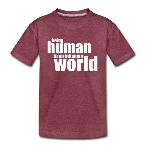 Be human in an inhuman world - Toddler Premium T-Shirt