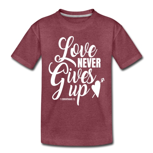 Love Never Gives Up - Toddler Premium T-Shirt