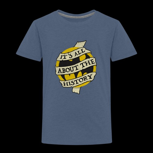 It's all about the History - Toddler Premium T-Shirt