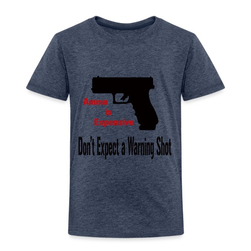 Ammo is Expensive - Toddler Premium T-Shirt
