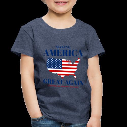Making America Great Again - Toddler Premium T-Shirt