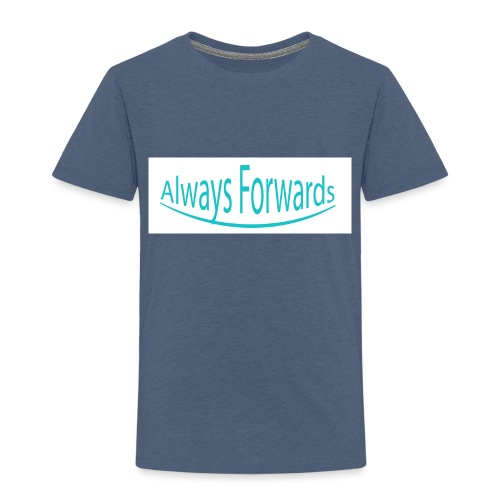 Always Forwards - Toddler Premium T-Shirt