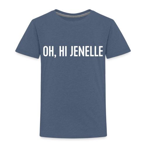 Oh, Hi Jenelle - Toddler Premium T-Shirt