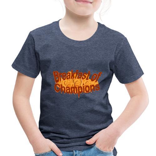 Breakfast of Champions - Toddler Premium T-Shirt