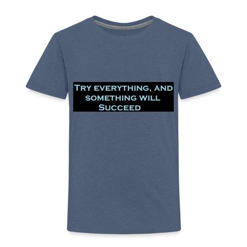 Try Everything kids Shirts/Hoodies - Toddler Premium T-Shirt