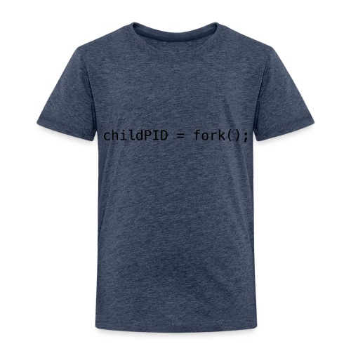 childPID = fork(); - Toddler Premium T-Shirt
