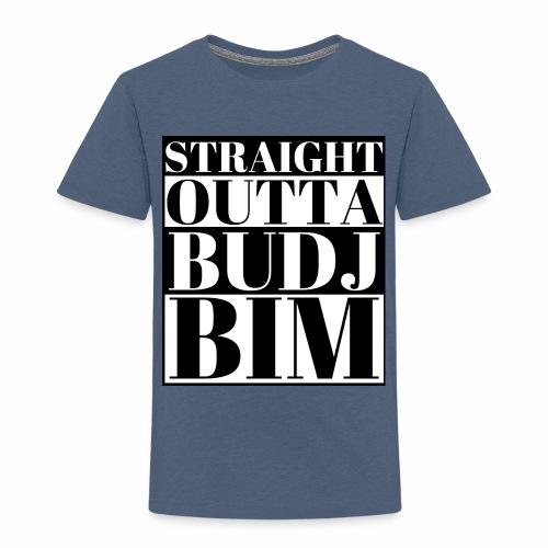 STRAIGHT OUTTA BUDJ BIM - Toddler Premium T-Shirt