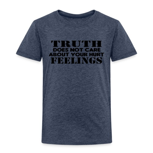 Truth Does Not Care About Your Hurt Feelings Logic - Toddler Premium T-Shirt