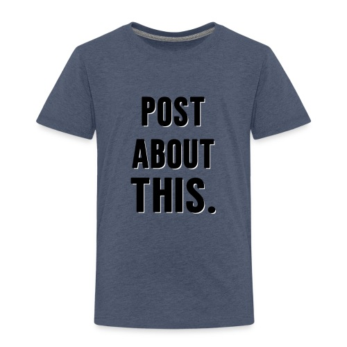 Is your life post worthy? - Toddler Premium T-Shirt