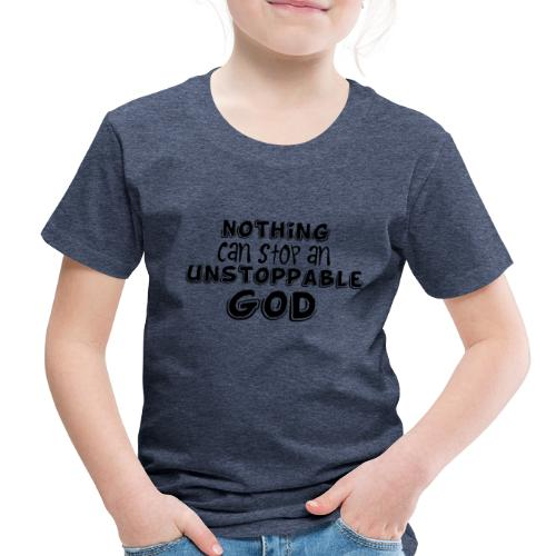 Nothing Can Stop an Unstoppable God - Toddler Premium T-Shirt