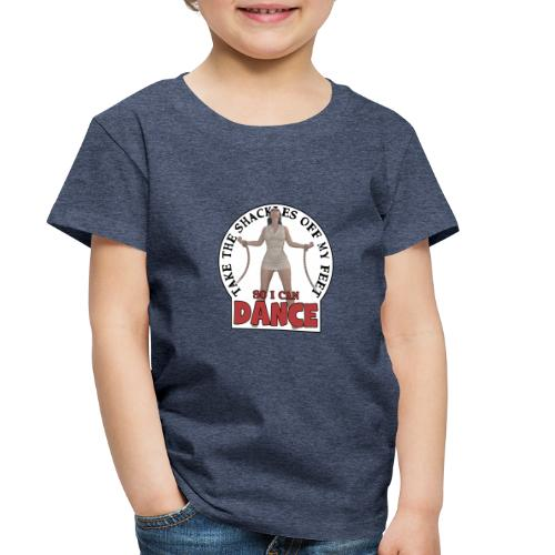 Take the shackles off my feet so I can dance - Toddler Premium T-Shirt