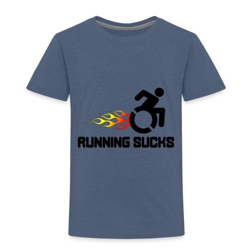 Wheelchair users hate running they think it sucks - Toddler Premium T-Shirt
