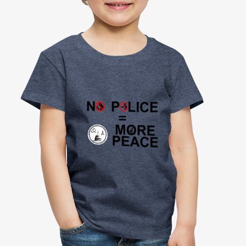 No Police = More Peace - Toddler Premium T-Shirt