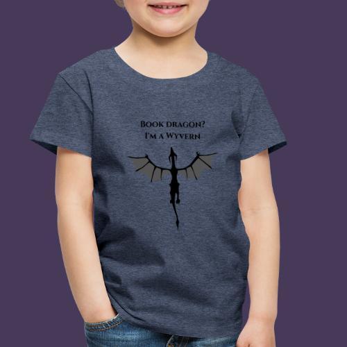 Book Dragon? I'm a Wyvern (black) - Toddler Premium T-Shirt