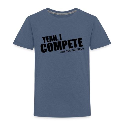 compete - Toddler Premium T-Shirt