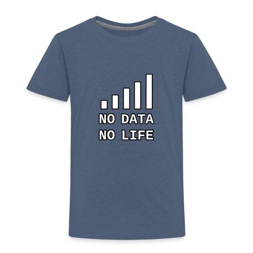 No Data, No Life - Toddler Premium T-Shirt