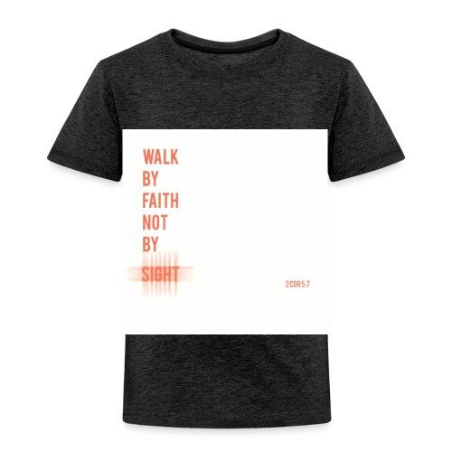 Walk by faith - Toddler Premium T-Shirt