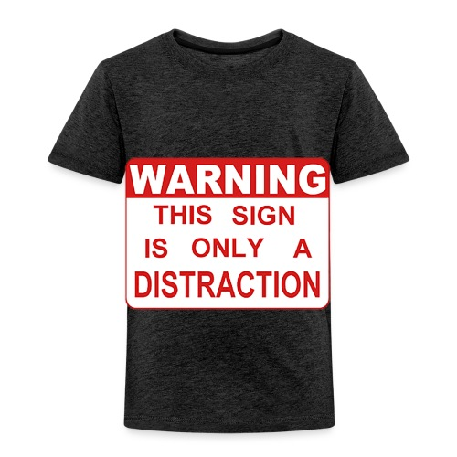 Distraction - Toddler Premium T-Shirt