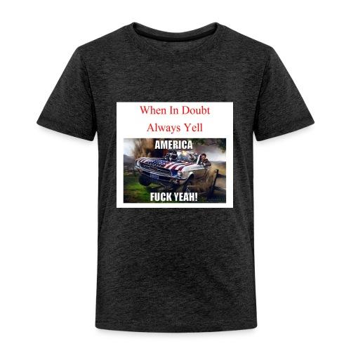 When In Doubt - Toddler Premium T-Shirt