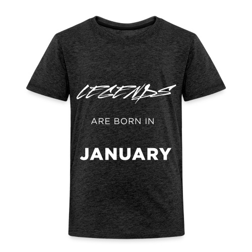Legends are born in January - Toddler Premium T-Shirt