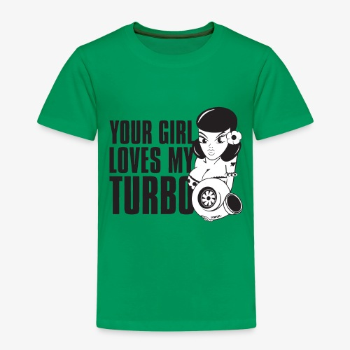 you girl loves my turbo - Toddler Premium T-Shirt