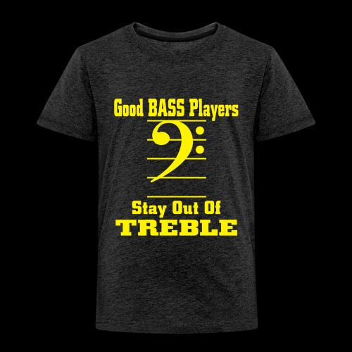 bass players stay out of treble - Toddler Premium T-Shirt