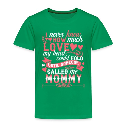 I Never Knew How Much Love My Heart Could Hold - Toddler Premium T-Shirt