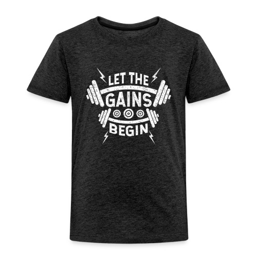 Let The Gains Begin - Toddler Premium T-Shirt