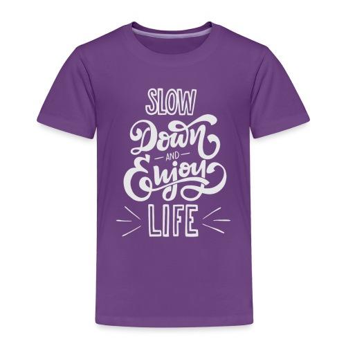 Slow down and enjoy life - Toddler Premium T-Shirt