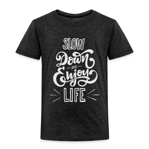 Slow down and enjoy life - Toddler Premium T-Shirt