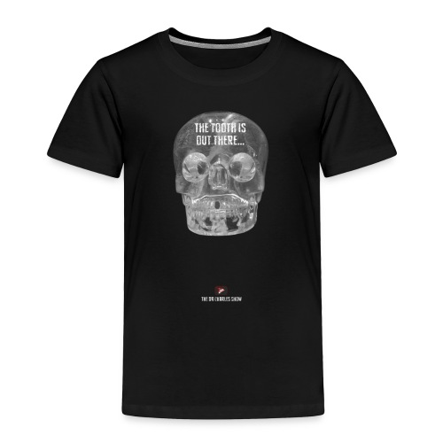 The Tooth is Out There! - Toddler Premium T-Shirt