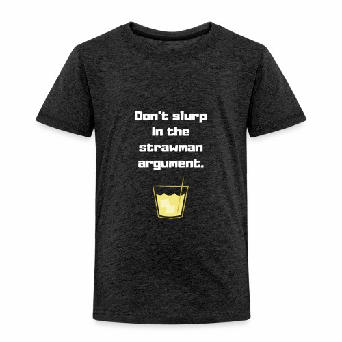 Don't slurp in the strawman argument - Toddler Premium T-Shirt