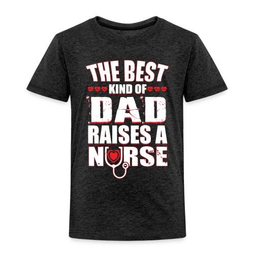 The best kind of DAD Raises A Nurse - Toddler Premium T-Shirt